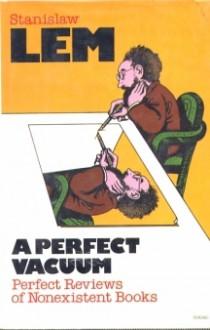 A Perfect Vacuum: Perfect Reviews of Nonexistent Books - Stanisław Lem