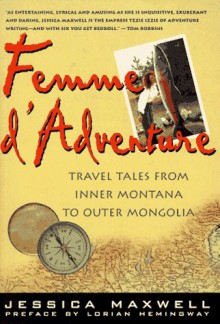 Femme d'Adventure: Tales from a Wild Life (Adventura Books) - Jessica Maxwell