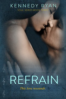 Refrain (Soul Series Book 3) - Kennedy Ryan