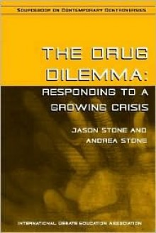 The Drug Dilemma: Responding to a Growing Crisis - Andrea Stone