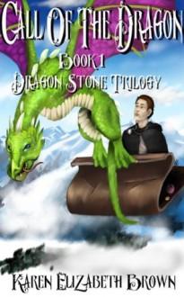 Call of the Dragon (Dragon Stone Trilogy) - Karen Elizabeth Brown
