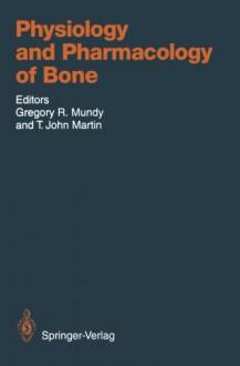 Physiology and Pharmacology of Bone (Handbook of Experimental Pharmacology) - Gregory R. Mundy, T.John Martin, A.-B. Abou-Samra, D.C. Anderson, H.C. Anderson, R. Baron, W. Born, F.R. Bringhurst, E. Canalis, M. Centrella, M. Chakraborty, D. Chatterjee, P.D. Delmas, J.A. Eisman, E.F. Eriksen, D.M. Findlay, J.A. Fischer, H. Fleisch, J.K. Heath, W. Horne