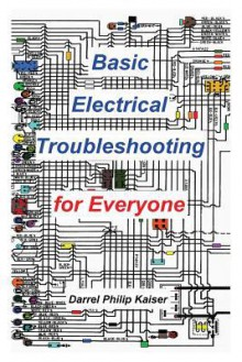 Basic Electrical Troubleshooting for Everyone - Darrel P. Kaiser