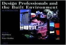 Design Professionals and the Built Environment: An Introduction - Paul Knox, Peter Ozolins