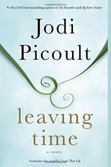 Leaving Time (with bonus novella Larger Than Life): A Novel - Jodi Picoult