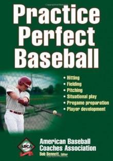 Practice Perfect Baseball - Bob Bennett