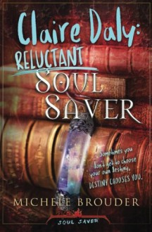 Claire Daly: Reluctant Soul Saver (Soul Saver, #1) - Michele Brouder