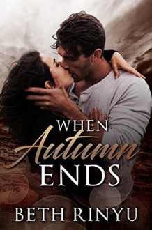 When Autumn Ends - Beth Rinyu