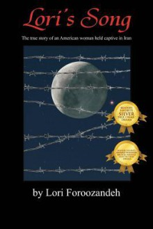 Lori's Song: The True Story of an American Woman Held Captive in Iran - Lori Foroozandeh