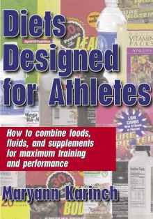 Diets Designed for Athletes - Maryann Karinch