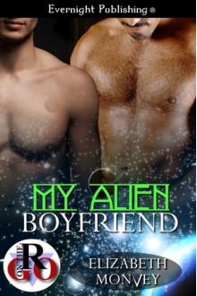 My Alien Boyfriend - Elizabeth Monvey