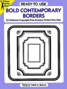 Ready-to-Use Bold Contemporary Borders: 63 Different Copyright-Free Designs Printed One Side - Dan X. Solo