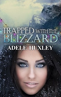 Trapped with the Blizzard (Tellure Hollow Book 4) - Adele Huxley