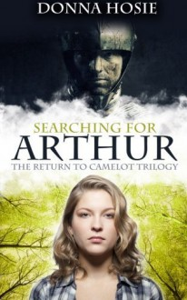 Searching for Arthur (The Return to Camelot trilogy) (Volume 1) by Donna Hosie (2013-06-08) - Donna Hosie