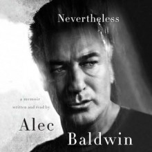 Nevertheless: A Memoir - Alec Baldwin