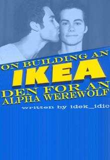 On Building an IKEA Den for an Alpha Werewolf - idek_idic