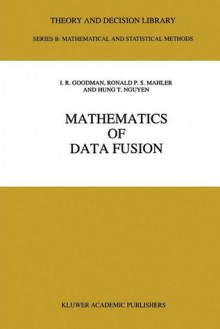 Mathematics of Data Fusion - I.R. Goodman, R.P. Mahler, Hung T. Nguyen