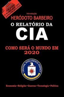 O Relatorio Da CIA - Marly Netto Peres, Cláudio Blanc, Heródoto Barbeiro