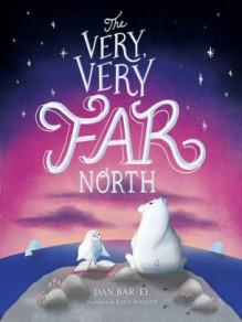 The Very, Very Far North - Dan Bar-el