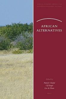 African Alternatives (African Europe Group For Interdisciplinary Studies) - Patrick Chabal, Ulf Engel