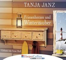 Friesenherzen und Winterzauber - Tanja Janz, Anne Moll