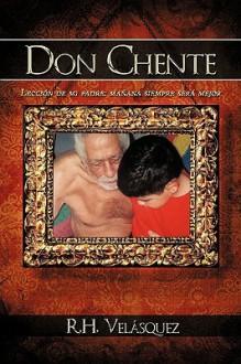 Don Chente: Leccin de Mi Padre, Maana Ser Mejor Que Hoy - Velsquez R. H. Velsquez
