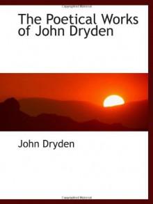 The Poetical Works of John Dryden - John Dryden