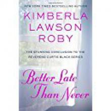 Better Late Than Never - Kimberla Lawson Roby
