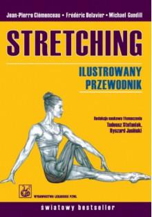 Stretching Ilustrowany przewodnik - Michael Gundill, Clemenceau Jean-Pierre, Frederic Delavier