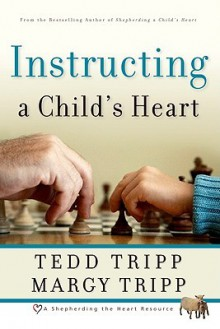 Instructing a Child's Heart - Tedd Tripp, Margy Tripp