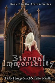 Eternal Immortality (Eternal Immortality - Book 2 in the Eternal series) - Ella Medler, K.S. Haigwood