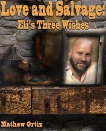 Love and Salvage: Eli's Three Wishes - Mathew Ortiz,C. Moriatry,William Bristol