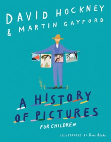 A History of Pictures for Children - David Hockney, Martin Gayford