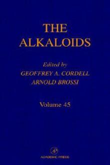 The Alkaloids, Volume 45 - Geoffrey A. Cordell