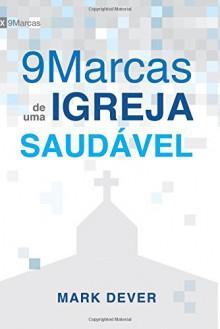 Nove marcas de uma igreja saudável (Portuguese Edition) - Mark Dever