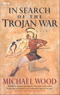 In Search of the Trojan War - Michael Wood