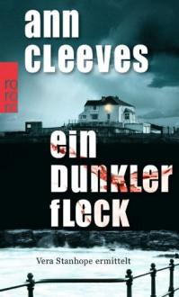 Ein dunkler Fleck: Vera Stanhope ermittelt - Ann Cleeves, Stefanie Kremer