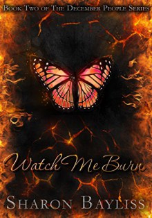 Watch Me Burn: The December People, Book Two - Sharon Bayliss