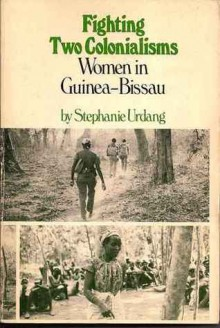 Fighting Two Colonialisms: Women in Guinea-Bissau - Stephanie Urdang
