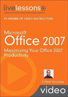 Microsoft Office 2007 (Video Livelessons) (Livelessons) - J. Peter Bruzzese