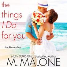 The Things I Do for You: The Alexanders, Book 2 - M. Malone, Eva Kaminsky