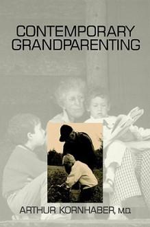 Contemporary Grandparenting - Arthur Kornhaber