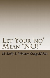 Let Your 'No' Mean No!: Exercising Consent in Family and Community - M. Emily E. Windsor-Cragg