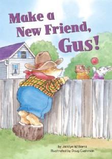 Make a New Friend, Gus! - Jacklyn Williams