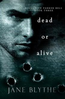 Dead or Alive (Detective Parker Bell) (Volume 3) - Jane Blythe