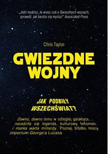 Jak Gwiezdne Wojny podbily wszechswiat? - Taylor Chris