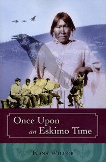Once Upon an Eskimo Time - Edna Wilder