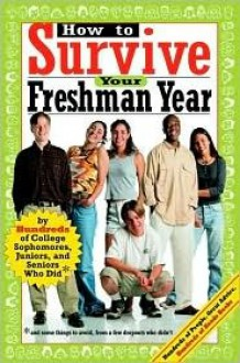 How to Survive Your Freshman Year: By Hundreds of College Sophmores, Juniors, and Seniors Who Did - Mark W. Bernstein, Hundreds Of Heads, Mark Bernstein, Mark W. Bernstein