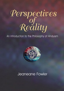 Perspectives of Reality: An Introduction to the Philosophy of Hinduism - Jeaneane Fowler