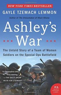 Ashley's War: The Untold Story of a Team of Women Soldiers on the Special Ops Battlefield - Gayle Tzemach Lemmon